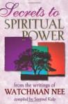Secrets to Spiritual Power - Watchman Nee, Sentinel Kulp