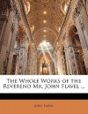 The Whole Works of the Reverend Mr. John Flavel ... - John Flavel
