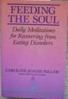 FEEDING THE SOUL; Daily Meditations for those Recovering from Eating Disorders - Caroline Miller
