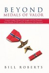 Beyond Medals of Valor: Vietnam Combat Veteran's Life Struggle with Post Traumatic Stress Disorder (Ptsd) and His Adventurous Life Experiences - Bill Roberts