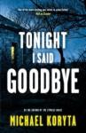 Tonight I Said Goodbye (Lincoln Perry Series) - Michael Koryta