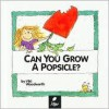 Can You Grow a Popsicle?: Learn about Plant Life - Viki Woodworth