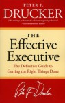 The Effective Executive: The Definitive Guide to Getting the Right Things Done (Harperbusiness Essentials) - Peter F. Drucker