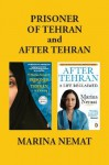 Prisoner of Tehran and After Tehran: Marina Nemat's Memoirs - Marina Nemat