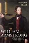 William Armstrong: Magician of the North - Henrietta Heald