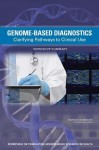 Genome-Based Diagnostics: Clarifying Pathways to Clinical Use: Workshop Summary - Roundtable on Translating Genomic-Based, Board on Health Sciences Policy, Institute of Medicine