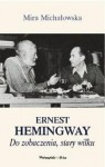 Ernest Hemingway. Do zobaczenia, stary wilku - Mira Michałowska