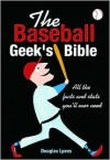 The Baseball Geek's Bible: All the Facts and Stats You'll Ever Need - Douglas B. Lyons