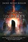 To Bear an Iron Key - Jackie Morse Kessler