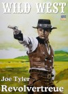 Revolvertreue (Western) (German Edition) - Joe Tyler, Edward A. Martin
