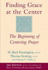 Finding Grace at the Center: The Beginning of Centering Prayer - M. Basil Pennington, Thomas Keating, Thomas E. Clarke
