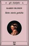 Sette storie gotiche - Karen Blixen, Adriana Motti, Alessandra Scalero