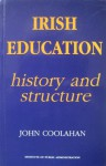 Irish Education: Its History And Structure - John Coolahan