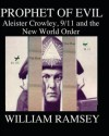 Prophet of Evil: Aleister Crowley, 9/11 and the New World Order - William Ramsey