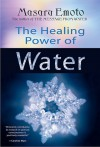 The Healing Power of Water - Masaru Emoto, Elizabeth Puttick