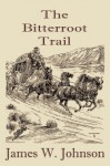 The Bitterroot Trail - James Johnson