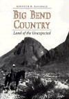 Big Bend Country: Land of the Unexpected (Centennial Series of the Association of Former Students, Texas A&M University) - Kenneth Baxter Ragsdale