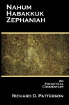 Nahum, Habakkuk, Zephaniah: An Exegetical Commentary - Richard D. Patterson