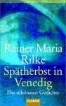 Spätherbst In Venedig: Die Schönsten Gedichte - Rainer Maria Rilke