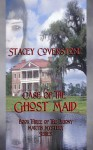 Case of the Ghost Maid - Stacey Coverstone