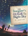 The Stargazer's Guide to the Night Sky - Jason Lisle