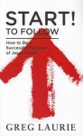 Start! to Follow: How to Be a Successful Follower of Jesus Christ - Greg Laurie