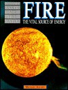 Fire: The Vital Source of Energy - Michael Allaby
