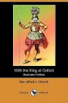 With the King at Oxford (Illustrated Edition) (Dodo Press) - Alfred J. Church