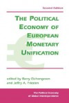 The Political Economy Of European Monetary Unification - Barry Eichengreen, Jeffry A. Frieden