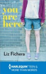 You Are Here (Harlequin More Than Words) - Liz Fichera