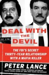 Deal with the Devil: The FBI's Secret Thirty-Year Relationship with a Mafia Killer - Peter Lance