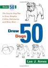 Draw 50 Dogs: The Step-by-Step Way to Draw Beagles, German Shepherds, Collies, Golden Retrievers, Yorkies, Pugs, Malamutes, and Many More... - Lee J. Ames