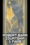 Courtship and Fame - Robert Barr
