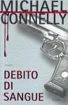Debito di sangue - Michael Connelly, Gianni Montanari