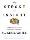 My Stroke of Insight: A Brain Scientist's Personal Journey (MP3 Book) - Jill Bolte Taylor