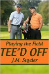 Playing the Field: Tee'd Off - J.M. Snyder
