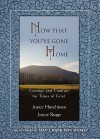 Now That Youve Gone Home: Courage and Comfort for Times of Grief - Joyce Hutchison, Joyce Rupp