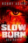 Slow Burn: Destroyer, Book 3 - Bobby Adair