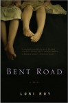 Bent Road: A Novel - Lori Roy