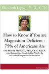How to Know If You Are Magnesium Deficient - 75% of Americans Are - Elizabeth Lipski, Russell Jaffe