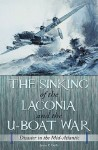 The Sinking of the Laconia and the U-Boat War: Disaster in the Mid-Atlantic - James P. Duffy