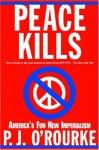 Peace Kills - P.J. O'Rourke