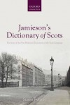 Jamieson's Dictionary of Scots: The Story of the First Historical Dictionary of the Scots Language - Susan Rennie