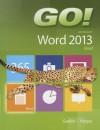 Go! with Microsoft Word 2013: Brief - Shelley Gaskin