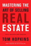 Mastering the Art of Selling Real Estate: Fully Revised and Updated - Tom Hopkins