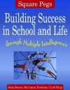 Square Pegs: Building Success in School and Life Through Multiple Intelligences - Jean Bowen, Carol King, Marianna Hawkins