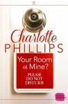 Your Room Or Mine? - Charlotte  Phillips