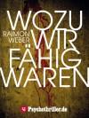 Wozu wir fähig waren - Raimon Weber