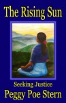 The Rising Sun: Seeking Justice - Peggy Poe Stern