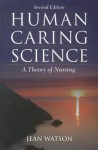 Human Caring Science (Watson, Nursing: Human Science and Human Care) - Jean Watson